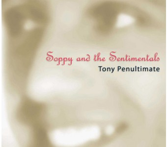 Soppy and the Sentimentals - Tony Penultimate