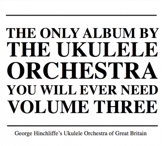 The Only Album by the Ukulele Orchestra That You'll Ever Need, Vol.3