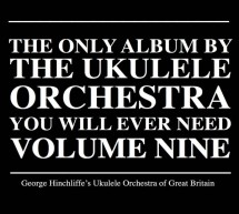 The Only Album by the Ukulele Orchestra That You'll Ever Need, Vol.9